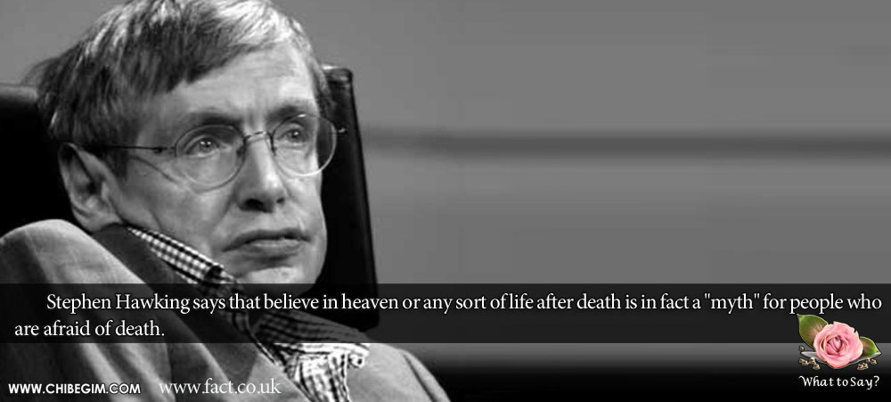 Stephen Hawking says that believe in heaven or any sort of life after death is in fact a
